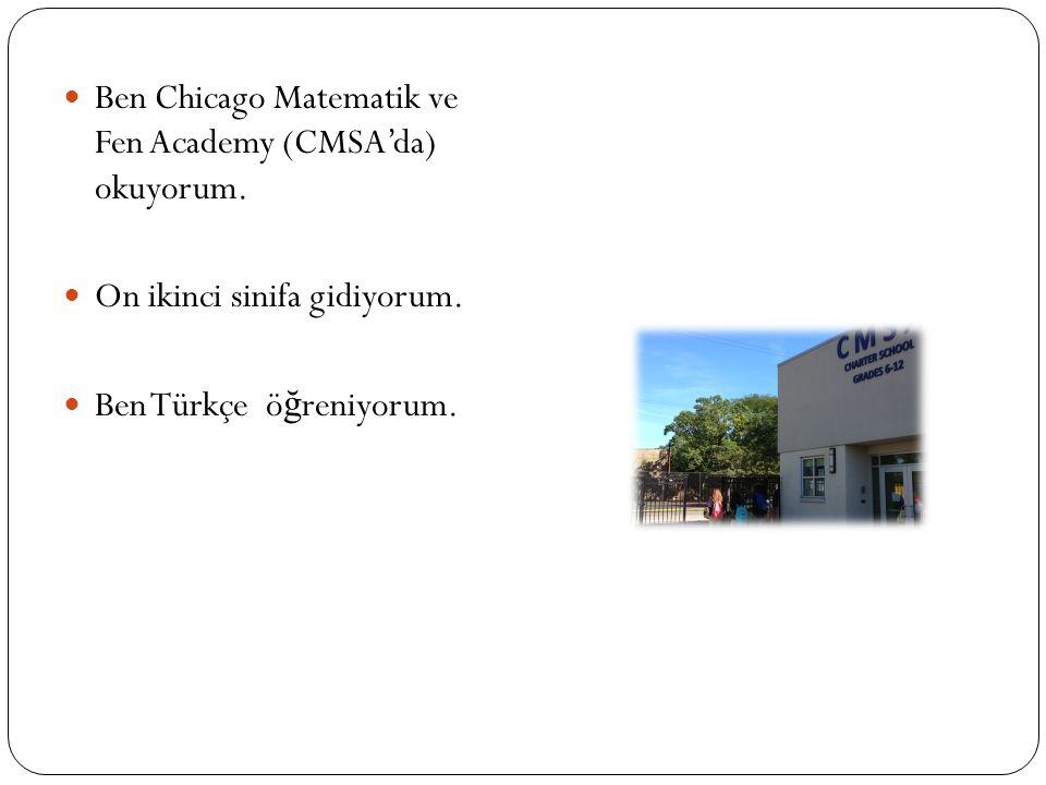 Ben Chicago Matematik ve Fen Academy (CMSA'da) okuyorum.