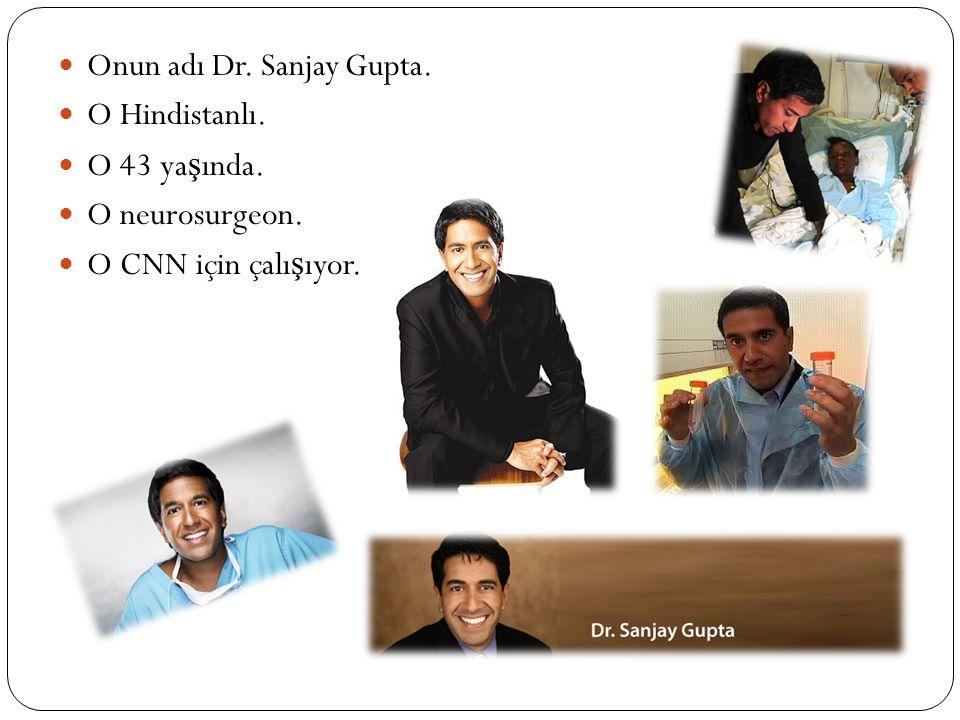 Onun adı Dr. Sanjay Gupta. O Hindistanlı. O 43 ya ş ında. O neurosurgeon. O CNN için çalı ş ıyor.