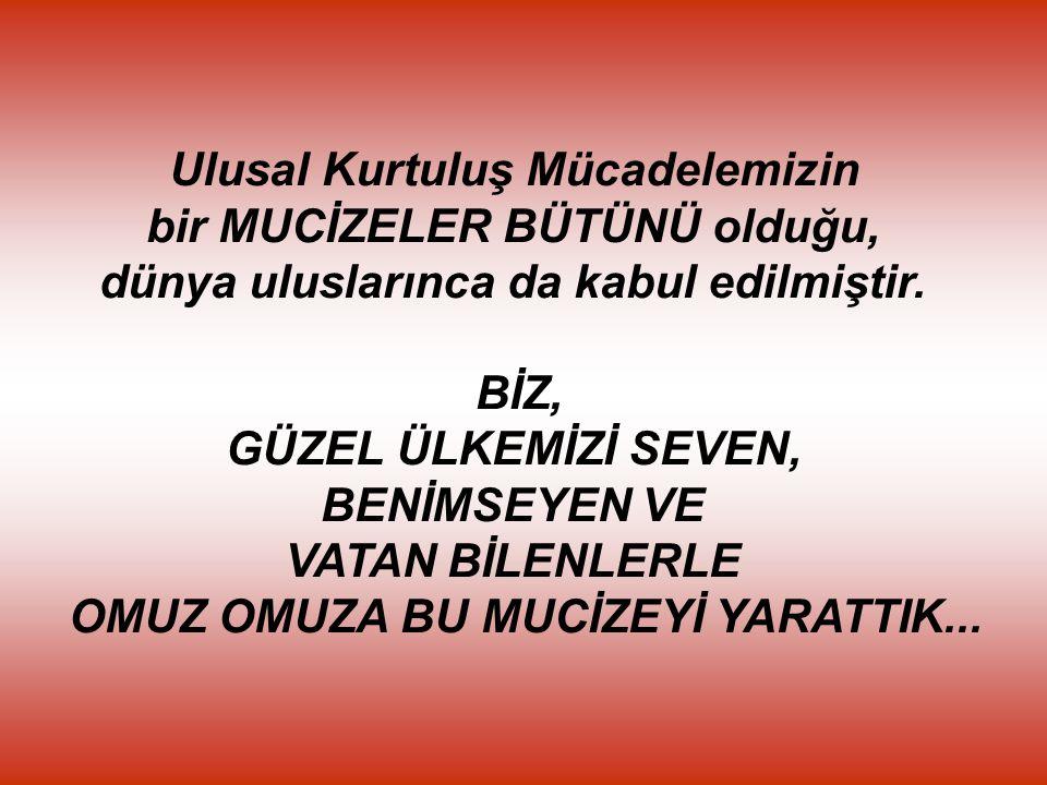 O günlerde, böylesine onurlu bir varoluş savaşını bizimle paylaşan herkes, kendini Türk hissetmenin mutluluğunu duyuyordu.