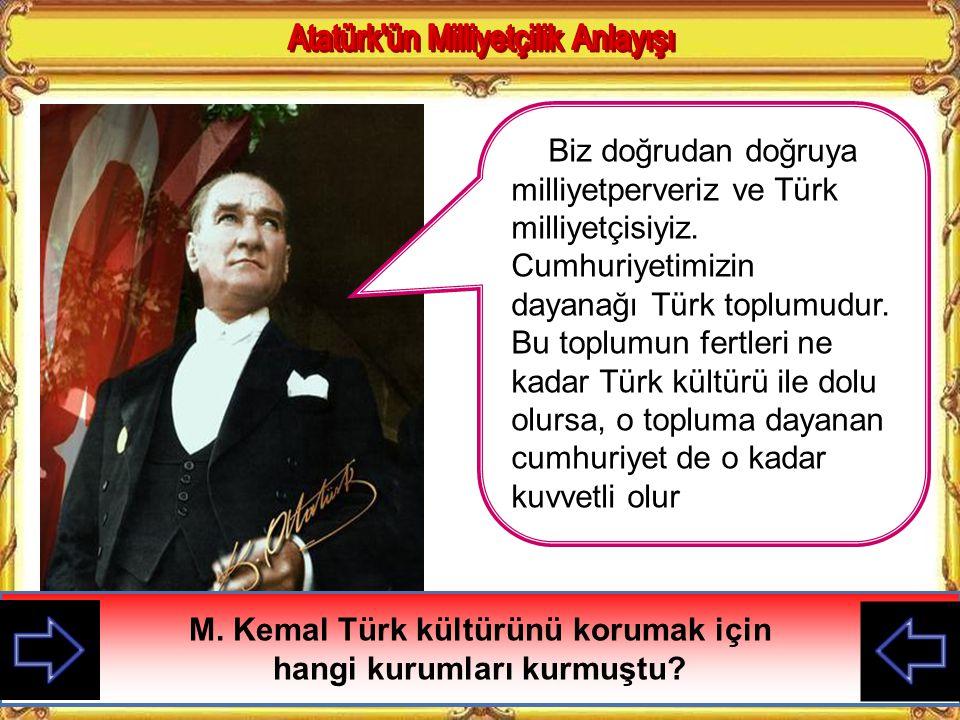 Biz doğrudan doğruya milliyetperveriz ve Türk milliyetçisiyiz.