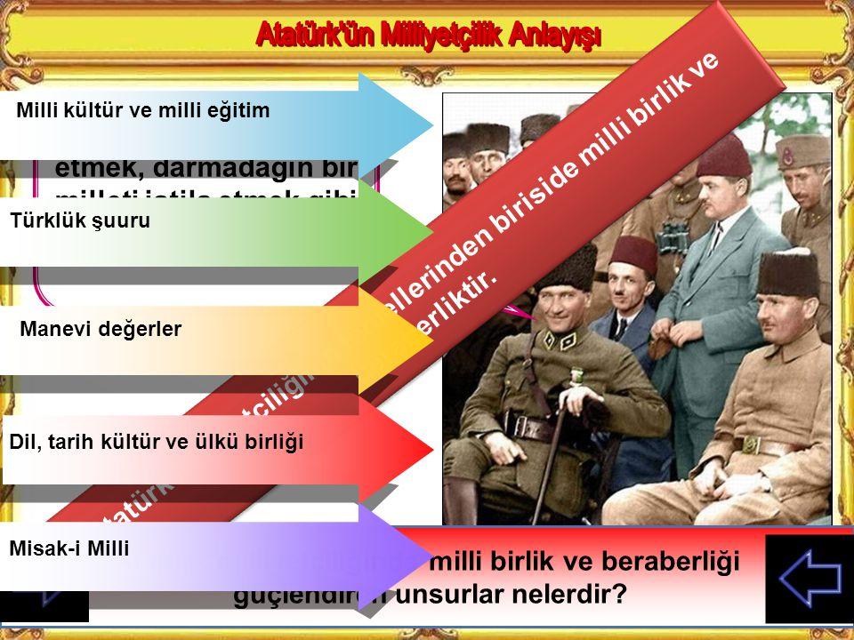 Irkı düşüncesi ve inancı ne olursa olsun kendini Türk bilen kişi Türk'tür Ne Mutlu Türk'üm Diyene! Bu sözler Atatürk Milliyetçiliğinin hangi özelliğin