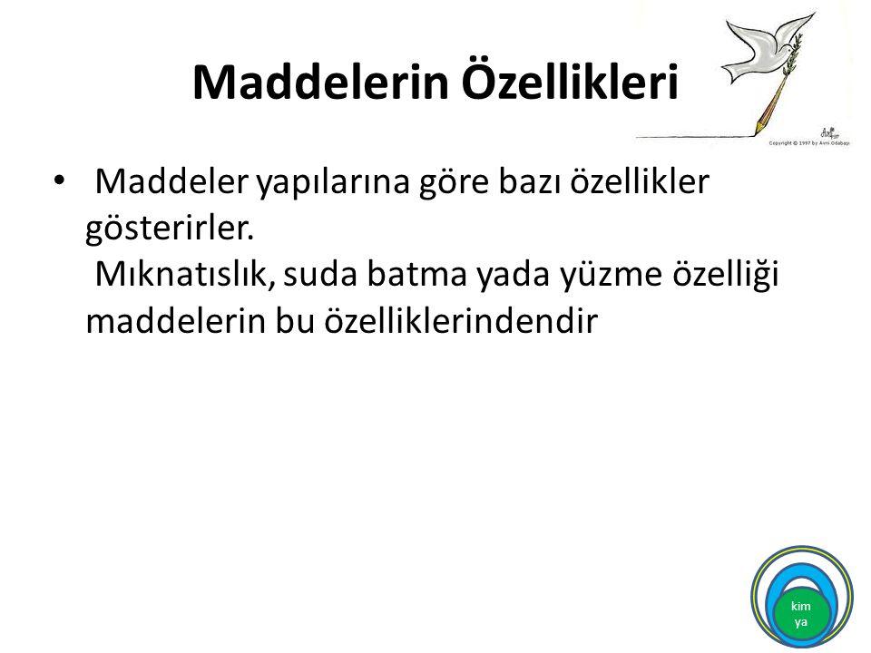 kim ya Maddelerin Özellikleri Maddeler yapılarına göre bazı özellikler gösterirler.