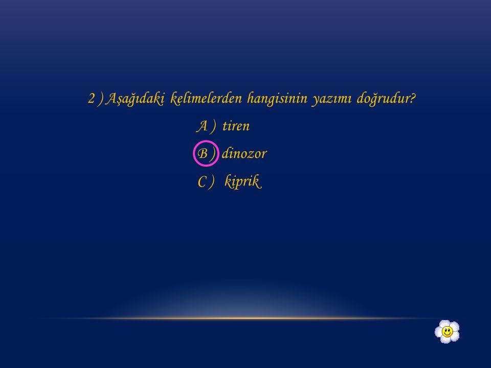1.Aşağıdakilerden hangisinin yazımı yanlıştır? A ) ünüversite B ) kelebek C ) palyaço