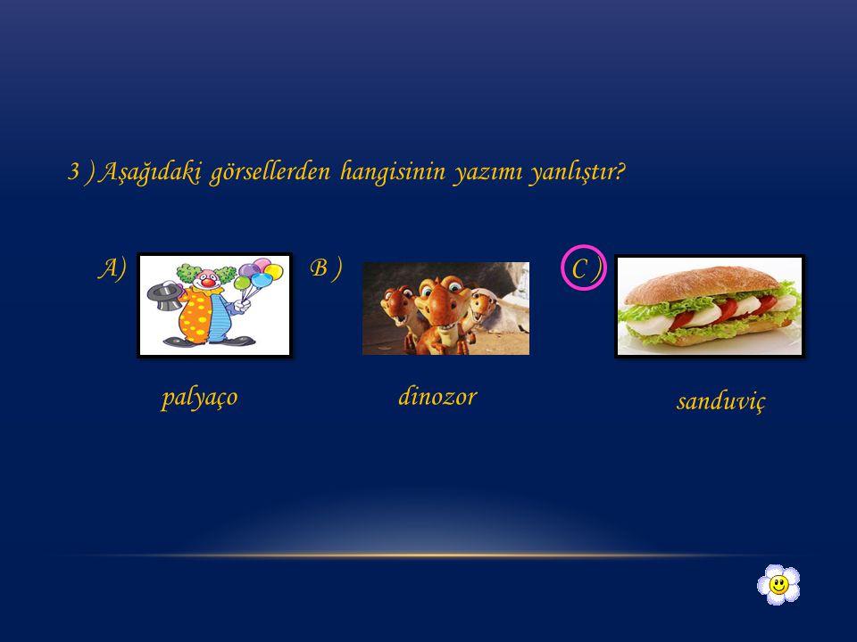 2 ) Aşağıdaki kelimelerden hangisinin yazımı doğrudur? A ) tiren B ) dinozor C ) kiprik