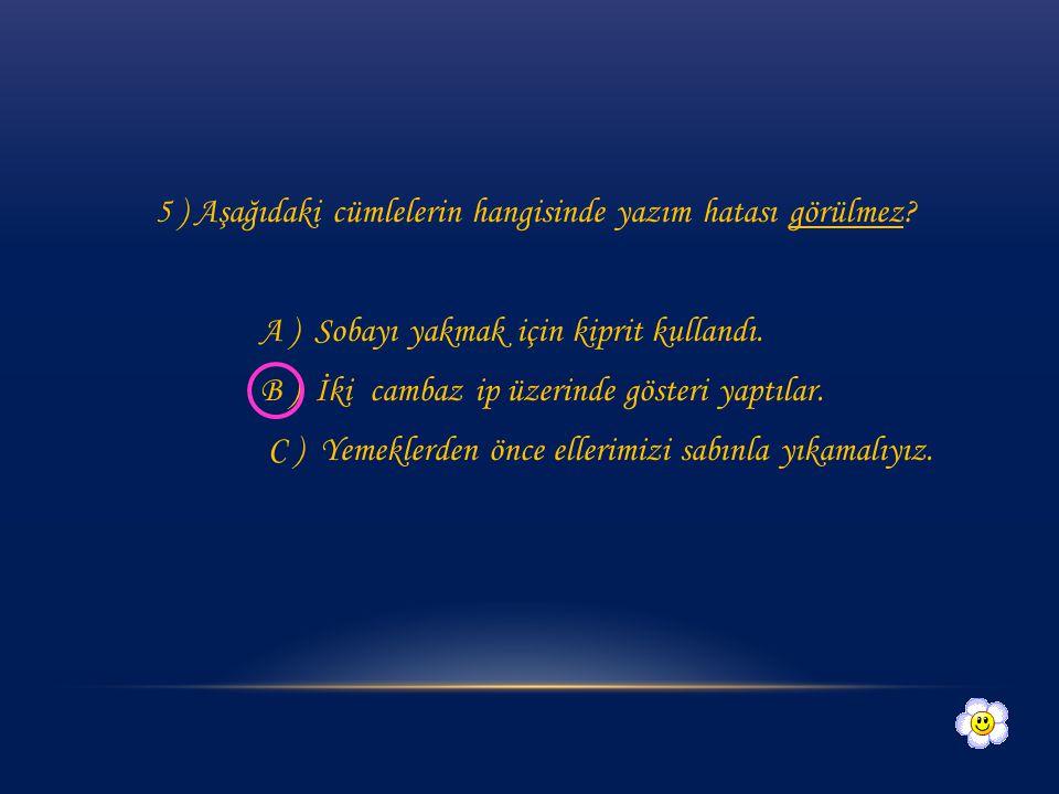 4 ) Aşağıdaki cümlelerin hangisinde yazım hatası vardır.