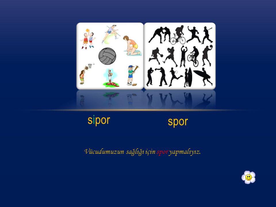 sipor spor Vücudumuzun sağlığı için spor yapmalıyız.
