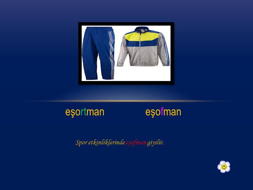 eşortmaneşofman Spor etkinliklerinde eşofman giyilir.
