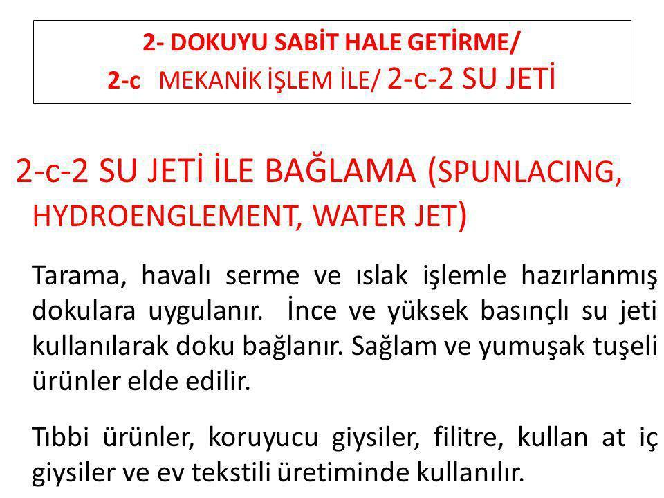 2- DOKUYU SABİT HALE GETİRME/ 2-c MEKANİK İŞLEM İLE/ 2-c-2 SU JETİ 2-c-2 SU JETİ İLE BAĞLAMA ( SPUNLACING, HYDROENGLEMENT, WATER JET ) Tarama, havalı