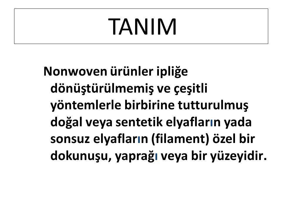 TANIM Nonwoven ürünler ipliğe dönüştürülmemiş ve çeşitli yöntemlerle birbirine tutturulmuş doğal veya sentetik elyafların yada sonsuz elyafların (fila