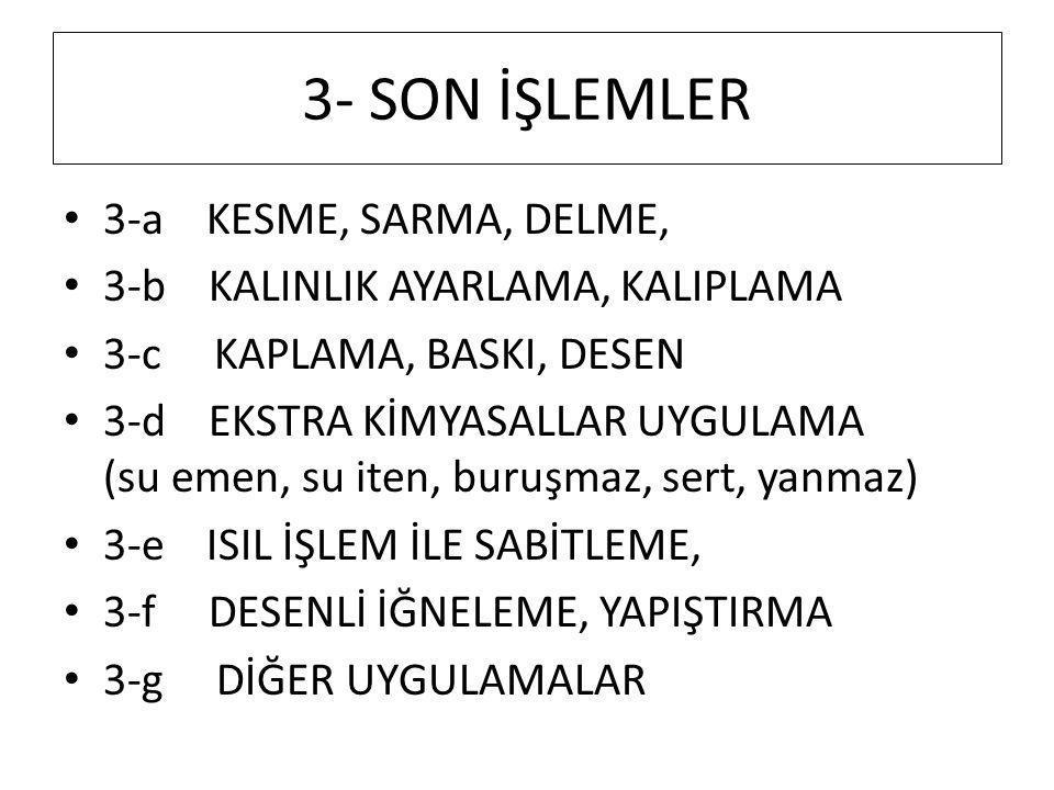 3- SON İŞLEMLER 3-a KESME, SARMA, DELME, 3-b KALINLIK AYARLAMA, KALIPLAMA 3-c KAPLAMA, BASKI, DESEN 3-d EKSTRA KİMYASALLAR UYGULAMA (su emen, su iten,