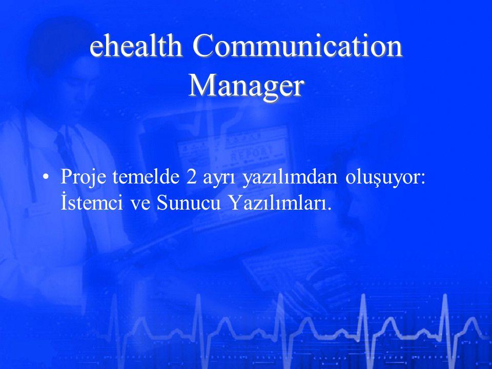 ehealth Communication Manager Proje temelde 2 ayrı yazılımdan oluşuyor: İstemci ve Sunucu Yazılımları.