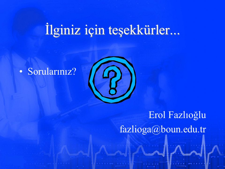 İlginiz için teşekkürler... Sorularınız? Erol Fazlıoğlu fazlioga@boun.edu.tr