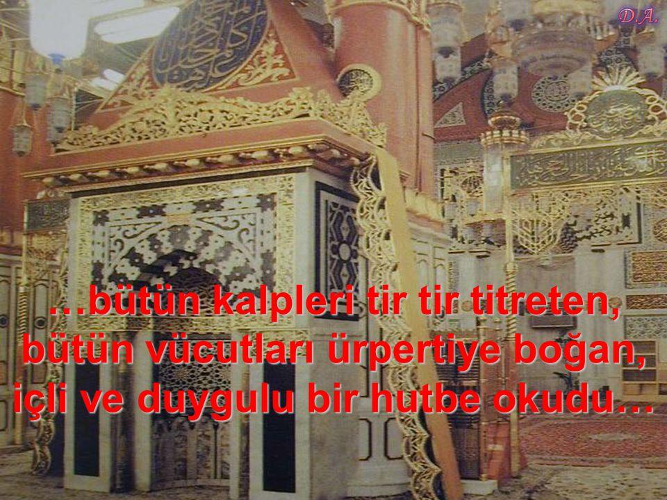 …önce Allah'a hamdü senada bulundu, daha sonra da bütün gözlerden ırmak ırmak yaşlar akıtan,…