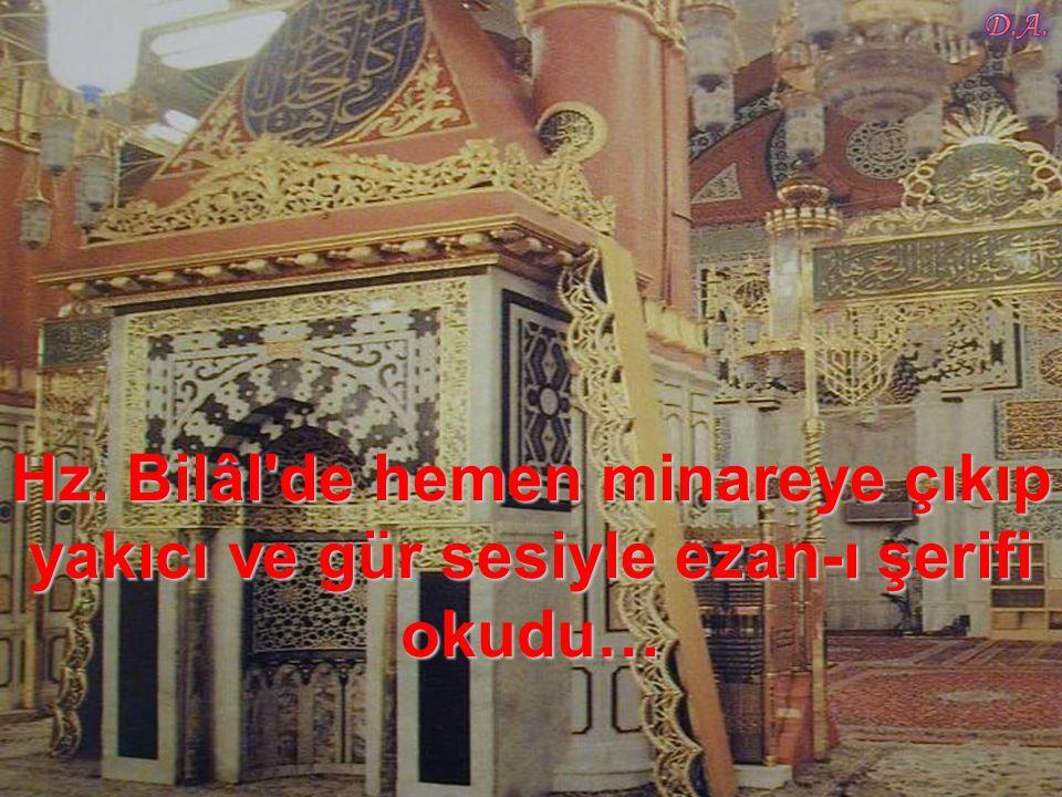 İşte o yüzden o gün Bilâl'den ezan okuyarak mü'minlerin camiye toplanmasını rica etti… İşte o yüzden o gün Bilâl'den ezan okuyarak mü'minlerin camiye