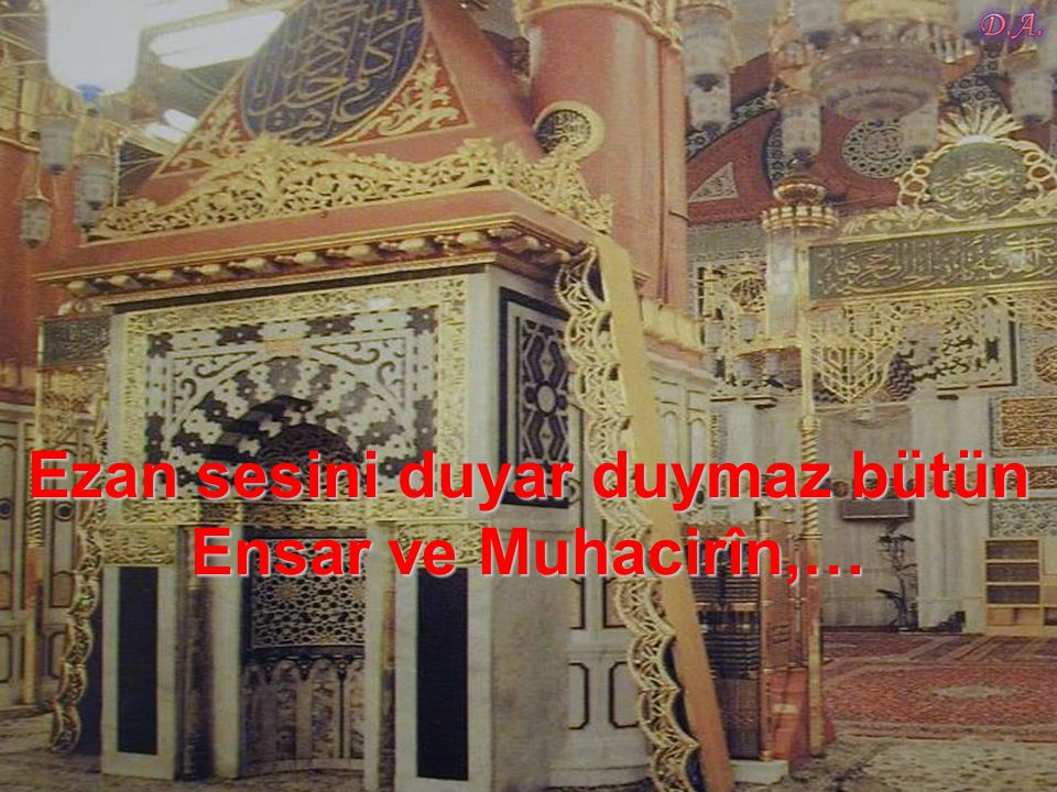 Yaşın yaşın ağlayan gözlerle peygamberlerini dinleyen sahabilerden hiç kimse gidip de,…