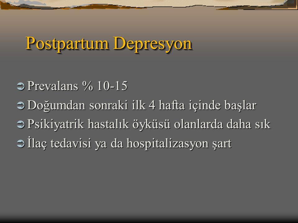 Postpartum Depresyon  Prevalans % 10-15  Doğumdan sonraki ilk 4 hafta içinde başlar  Psikiyatrik hastalık öyküsü olanlarda daha sık  İlaç tedavisi
