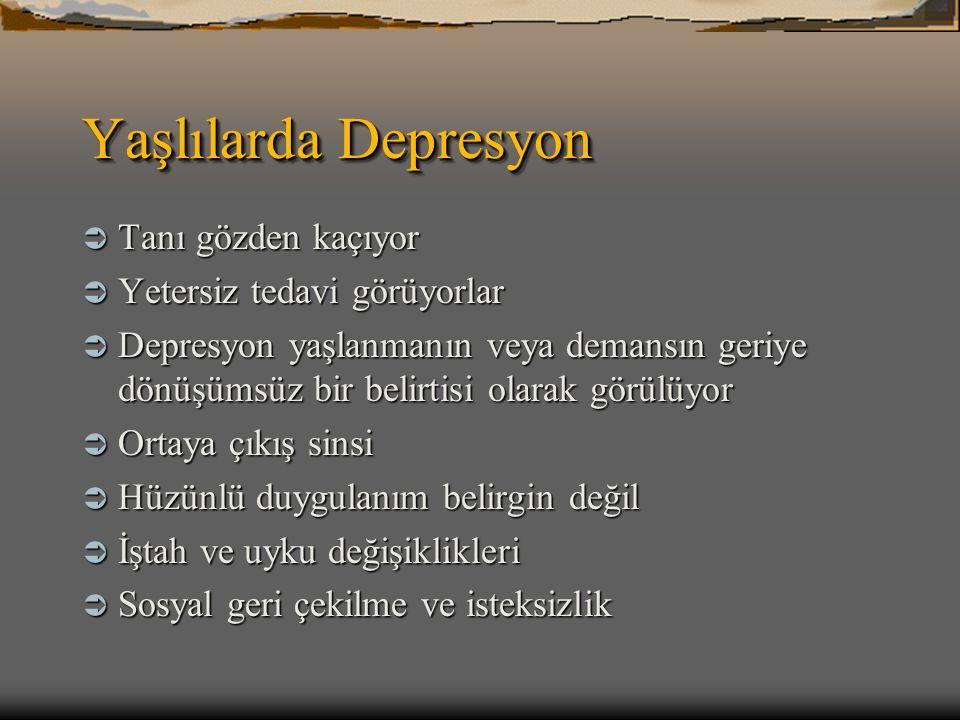Yaşlılarda Depresyon  Tanı gözden kaçıyor  Yetersiz tedavi görüyorlar  Depresyon yaşlanmanın veya demansın geriye dönüşümsüz bir belirtisi olarak g