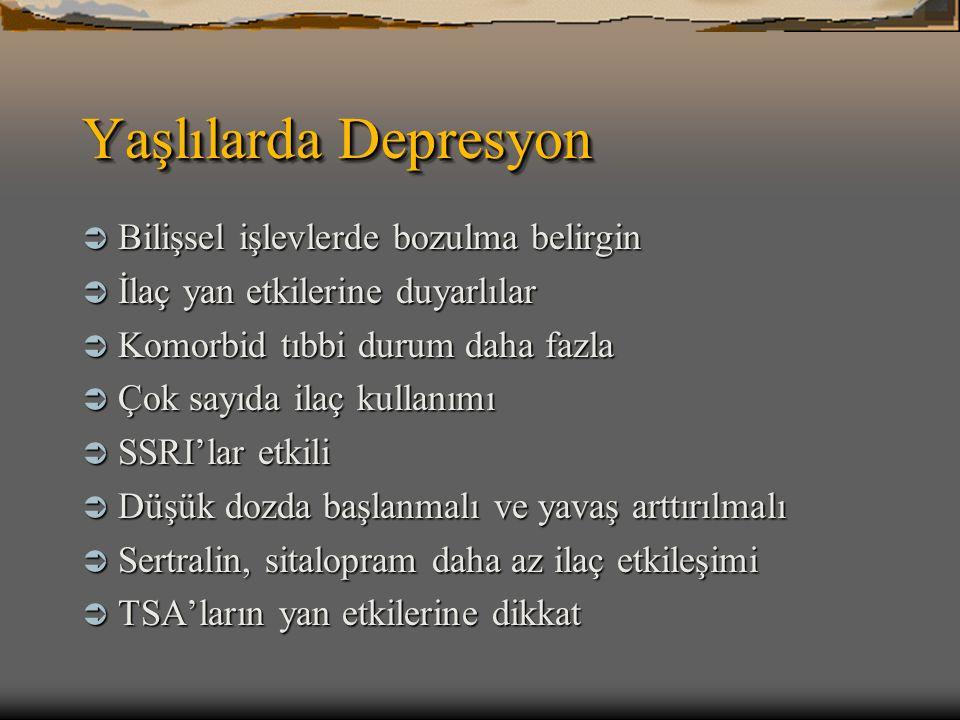 Yaşlılarda Depresyon  Bilişsel işlevlerde bozulma belirgin  İlaç yan etkilerine duyarlılar  Komorbid tıbbi durum daha fazla  Çok sayıda ilaç kulla