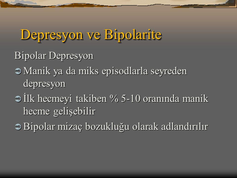 Depresyon ve Bipolarite Bipolar Depresyon  Manik ya da miks episodlarla seyreden depresyon  İlk hecmeyi takiben % 5-10 oranında manik hecme gelişebi