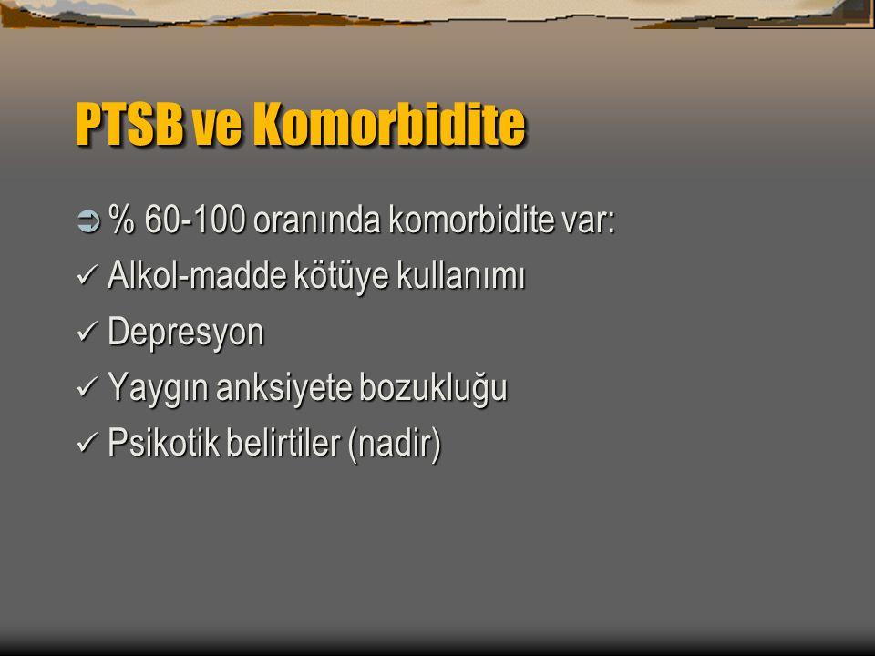 PTSB ve Komorbidite  % 60-100 oranında komorbidite var: Alkol-madde kötüye kullanımı Alkol-madde kötüye kullanımı Depresyon Depresyon Yaygın anksiyet