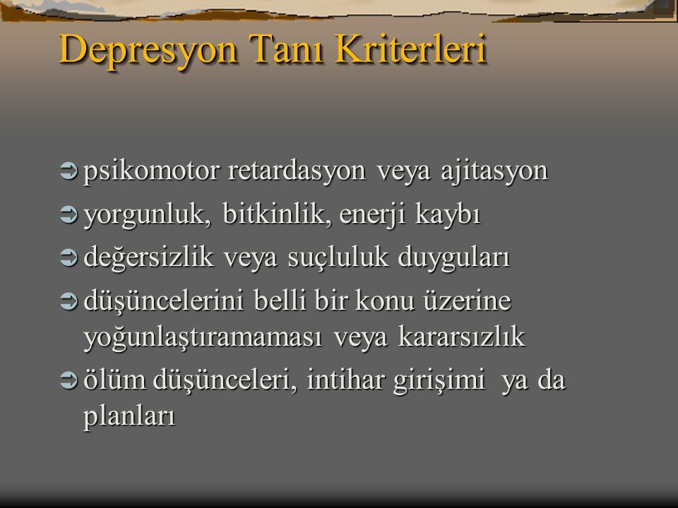 Depresyon Tanı Kriterleri  psikomotor retardasyon veya ajitasyon  yorgunluk, bitkinlik, enerji kaybı  değersizlik veya suçluluk duyguları  düşünce