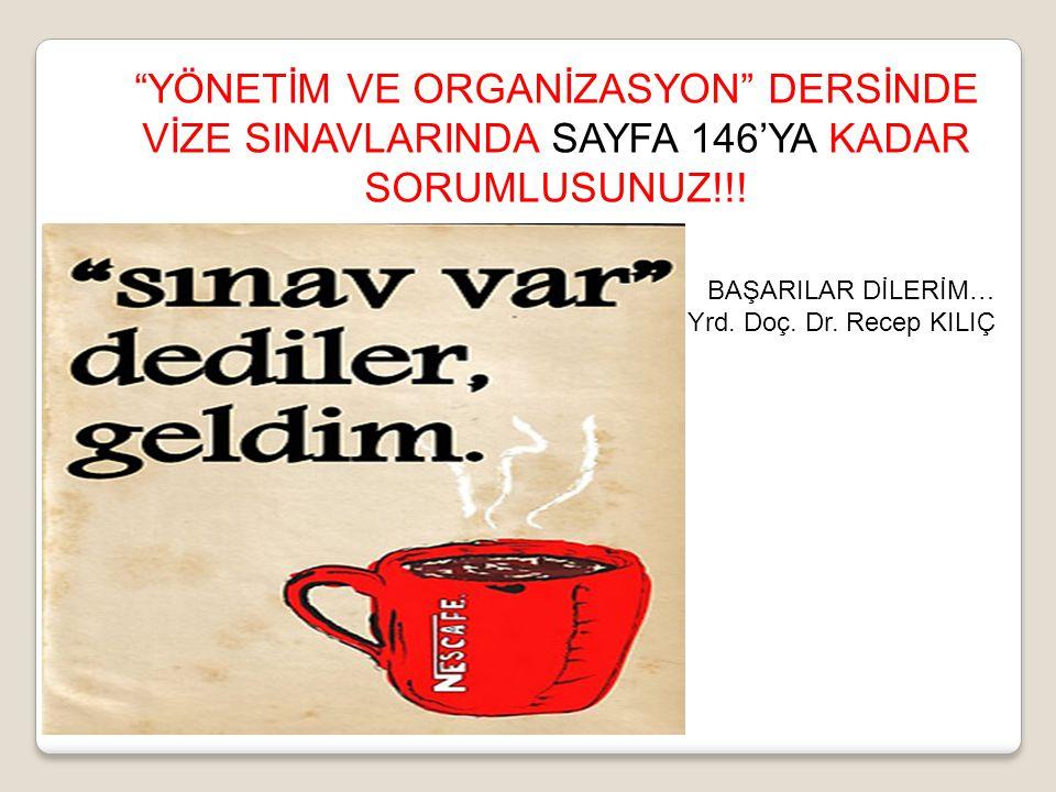 YÖNETİM VE ORGANİZASYON DERSİNDE VİZE SINAVLARINDA SAYFA 146'YA KADAR SORUMLUSUNUZ!!.