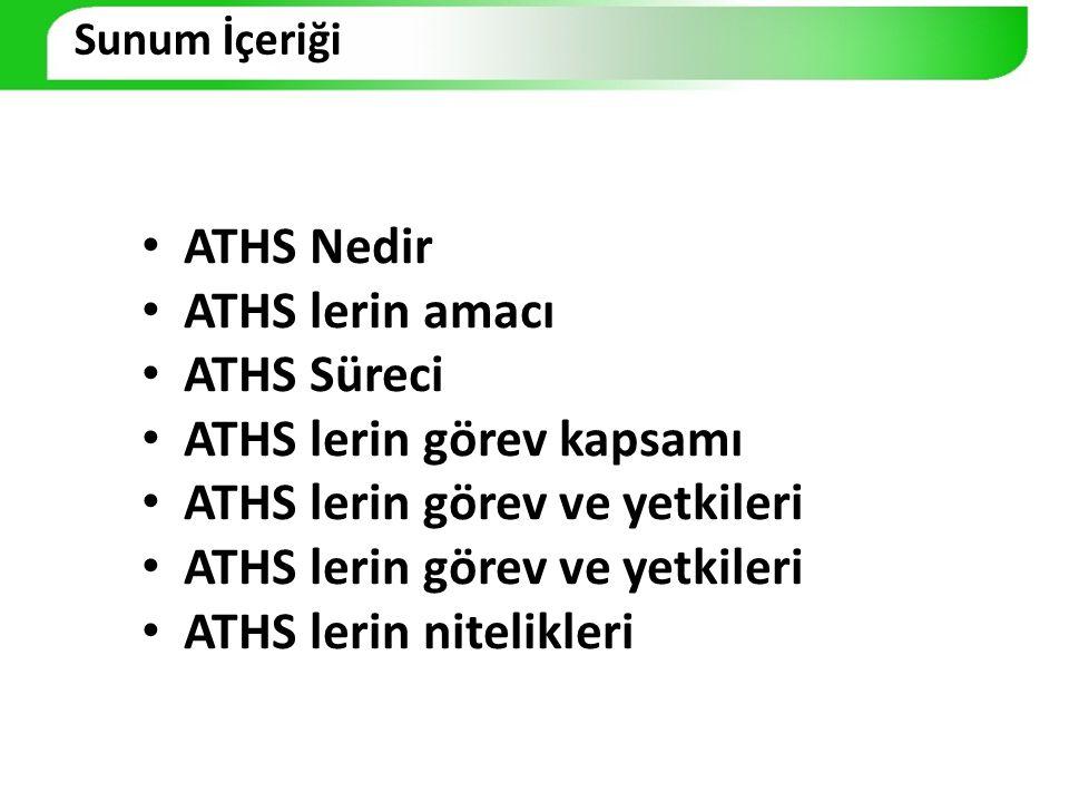 ATHS Nedir ATHS lerin amacı ATHS Süreci ATHS lerin görev kapsamı ATHS lerin görev ve yetkileri ATHS lerin nitelikleri Sunum İçeriği