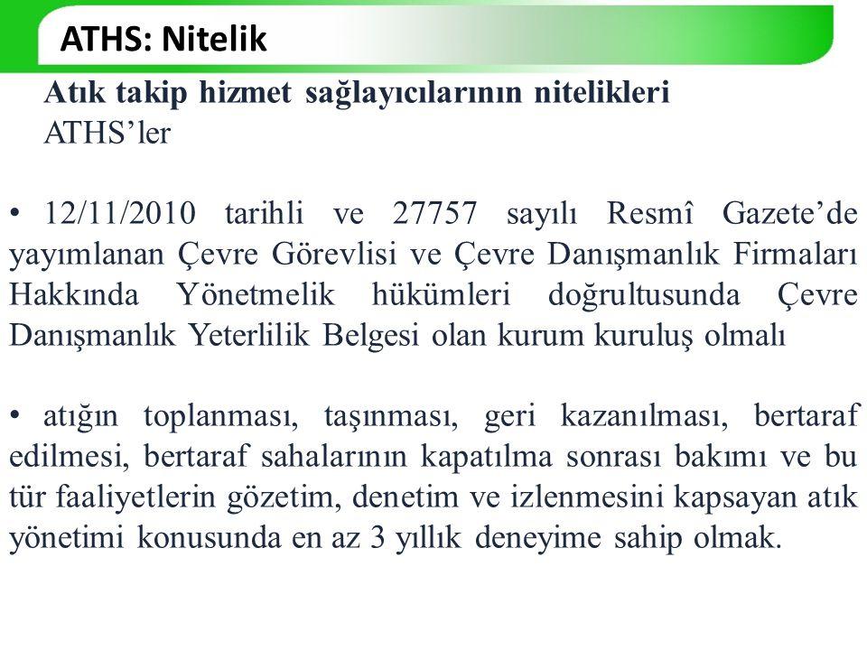 Atık takip hizmet sağlayıcılarının nitelikleri ATHS'ler 12/11/2010 tarihli ve 27757 sayılı Resmî Gazete'de yayımlanan Çevre Görevlisi ve Çevre Danışma
