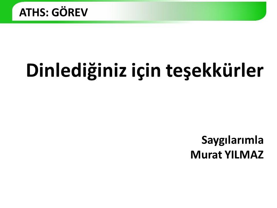 ATHS: GÖREV Dinlediğiniz için teşekkürler Saygılarımla Murat YILMAZ