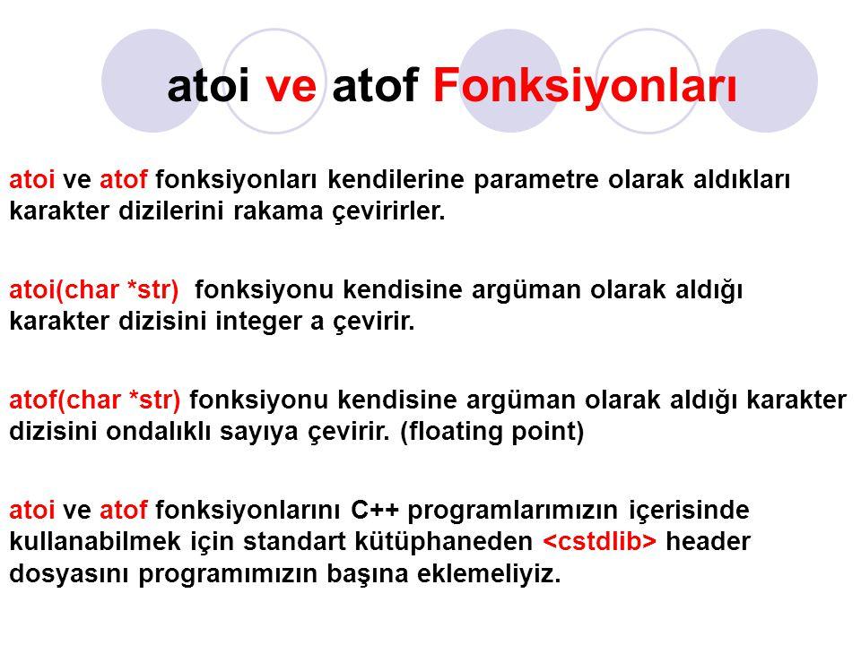 atoi ve atof Fonksiyonları atoi ve atof fonksiyonları kendilerine parametre olarak aldıkları karakter dizilerini rakama çevirirler. atoi(char *str) fo