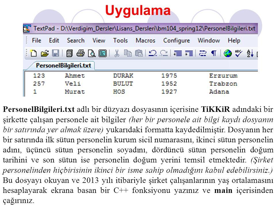 Uygulama PersonelBilgileri.txt adlı bir düzyazı dosyasının içerisine TiKKiR adındaki bir şirkette çalışan personele ait bilgiler (her bir personele ai