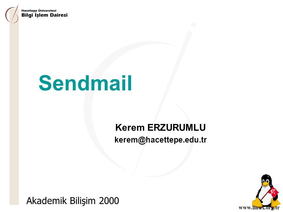 www.linux.org.tr Sendmail Kerem ERZURUMLU kerem@hacettepe.edu.tr Akademik Bilişim 2000