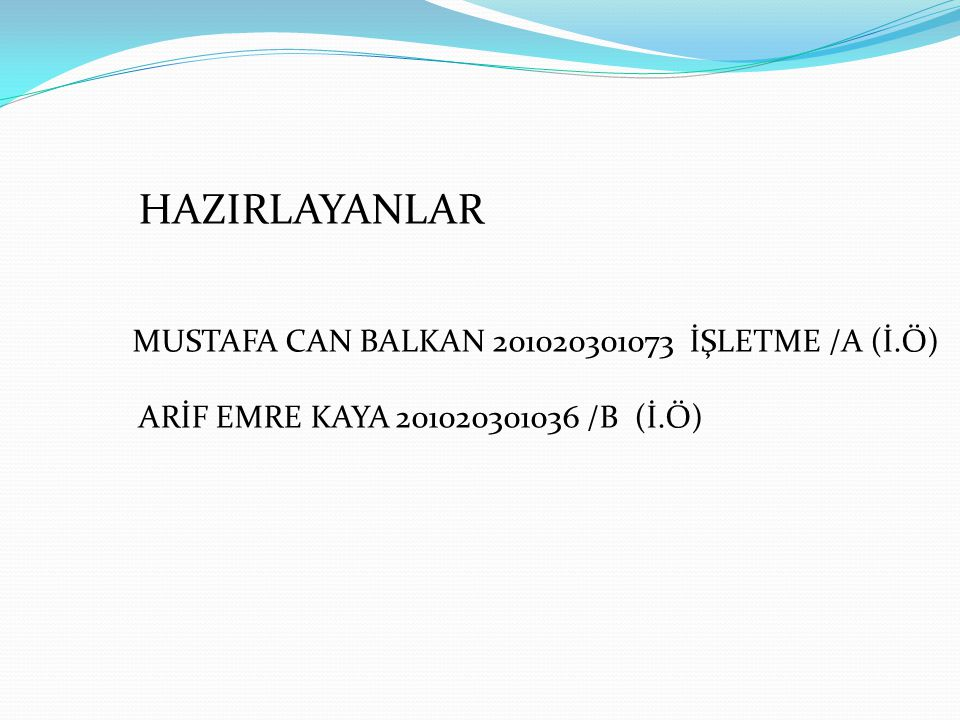 HAZIRLAYANLAR MUSTAFA CAN BALKAN 201020301073 İŞLETME /A (İ.Ö) ARİF EMRE KAYA 201020301036 /B (İ.Ö)