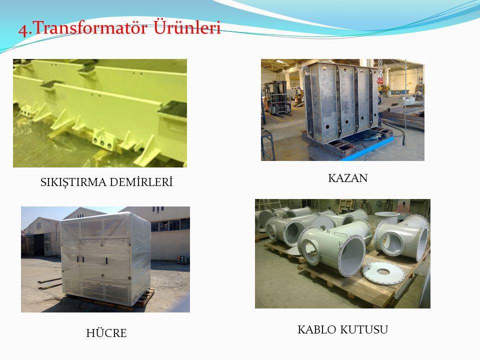 4.Transformatör Ürünleri SIKIŞTIRMA DEMİRLERİ KAZAN HÜCRE KABLO KUTUSU