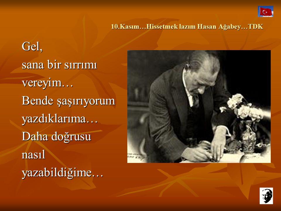 10.Kasım…Hissetmek lazım Hasan Ağabey…TDK 10.Kasım…Hissetmek lazım Hasan Ağabey…TDK Birileri düşünürse diye… Yalap şap değil gerçektendüşünürsediye…Ya