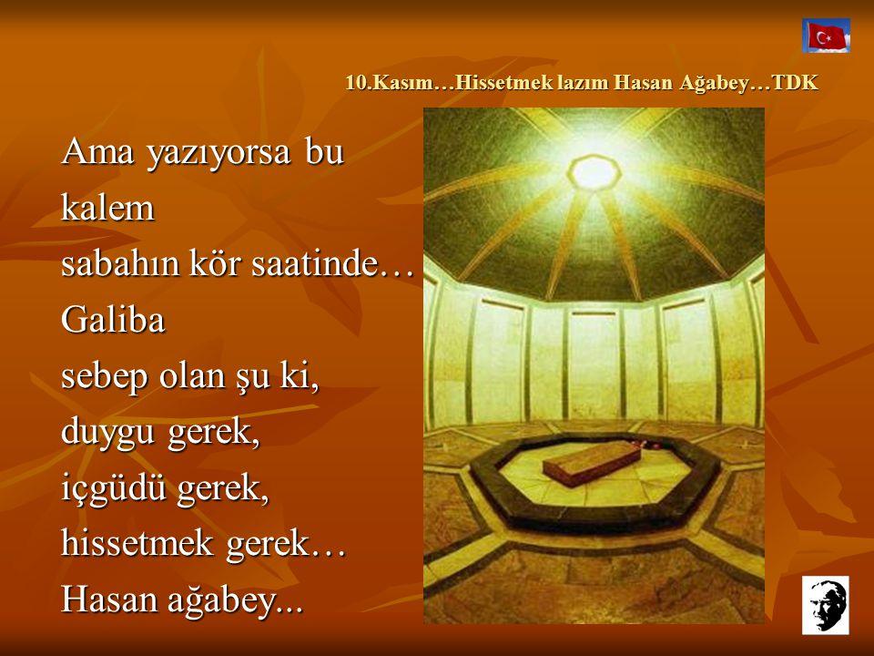 10.Kasım…Hissetmek lazım Hasan Ağabey…TDK 10.Kasım…Hissetmek lazım Hasan Ağabey…TDK Hiç bilememiştim kalemin bu kadar güçlü olabildiğini… Hiç bilememi