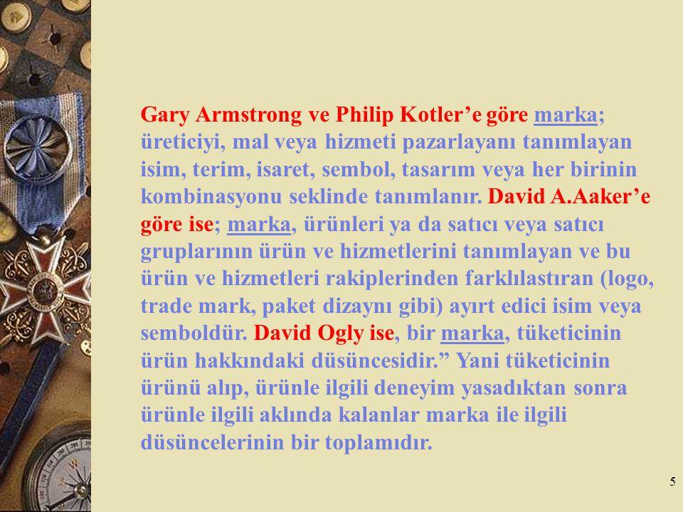 5 Gary Armstrong ve Philip Kotler'e göre marka; üreticiyi, mal veya hizmeti pazarlayanı tanımlayan isim, terim, isaret, sembol, tasarım veya her birin
