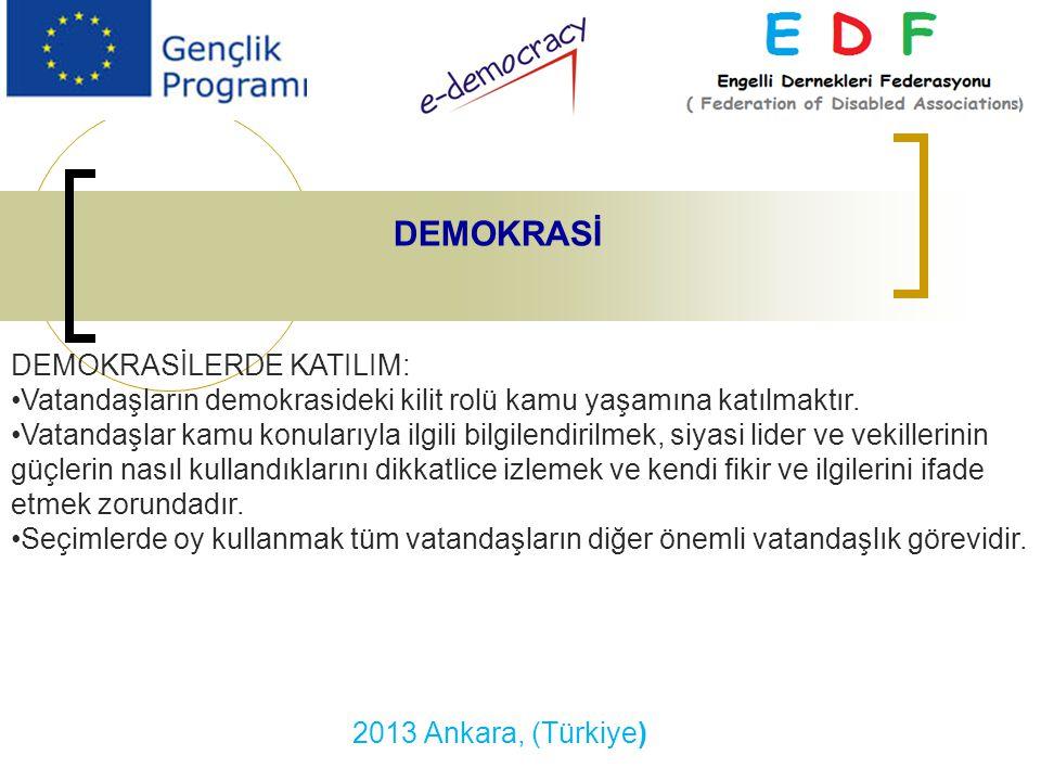 2013 Ankara, (Türkiye) DEMOKRASİ DEMOKRASİLERDE KATILIM: Vatandaşların demokrasideki kilit rolü kamu yaşamına katılmaktır. Vatandaşlar kamu konularıyl