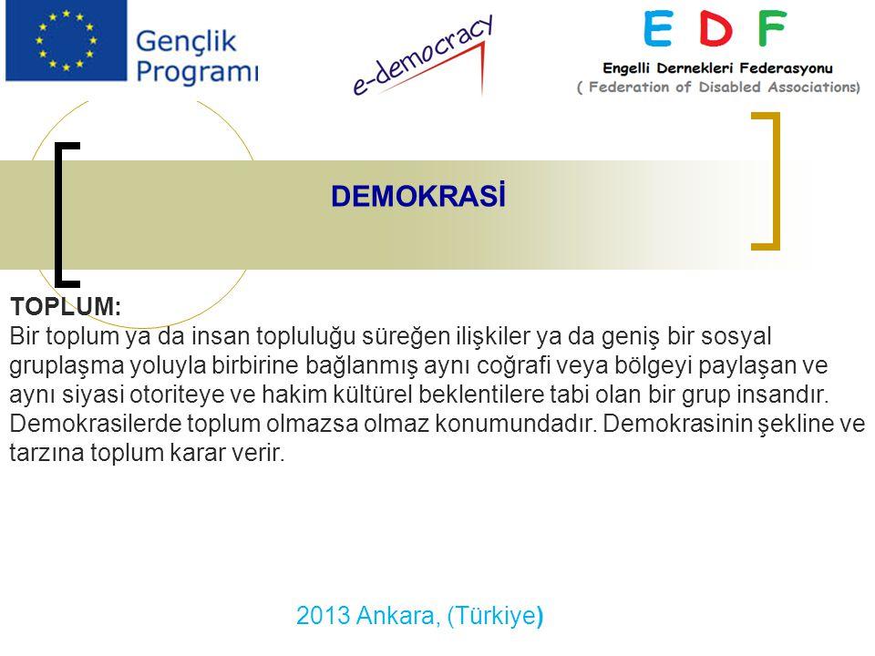 2013 Ankara, (Türkiye) DEMOKRASİ TOPLUM: Bir toplum ya da insan topluluğu süreğen ilişkiler ya da geniş bir sosyal gruplaşma yoluyla birbirine bağlanmış aynı coğrafi veya bölgeyi paylaşan ve aynı siyasi otoriteye ve hakim kültürel beklentilere tabi olan bir grup insandır.