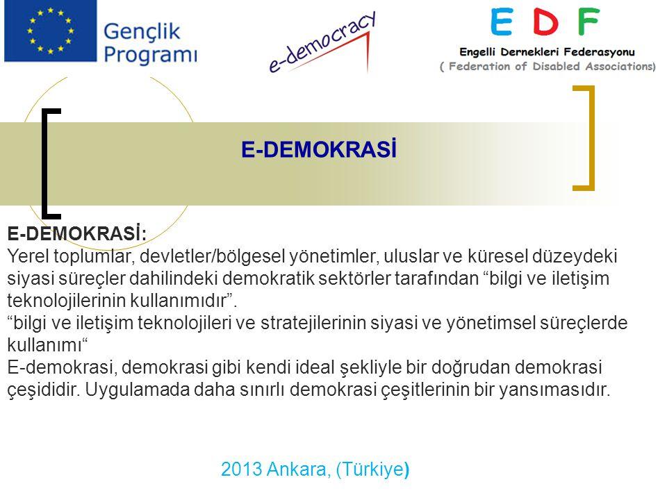 2013 Ankara, (Türkiye) E-DEMOKRASİ E-DEMOKRASİ: Yerel toplumlar, devletler/bölgesel yönetimler, uluslar ve küresel düzeydeki siyasi süreçler dahilindeki demokratik sektörler tarafından bilgi ve iletişim teknolojilerinin kullanımıdır .