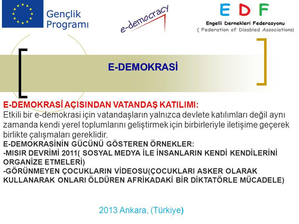 2013 Ankara, (Türkiye) E-DEMOKRASİ E-DEMOKRASİ AÇISINDAN VATANDAŞ KATILIMI: Etkili bir e-demokrasi için vatandaşların yalnızca devlete katılımları değil aynı zamanda kendi yerel toplumlarını geliştirmek için birbirleriyle iletişime geçerek birlikte çalışmaları gereklidir.