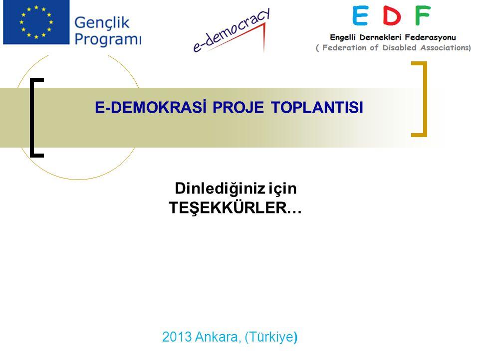 2013 Ankara, (Türkiye) E-DEMOKRASİ PROJE TOPLANTISI Dinlediğiniz için TEŞEKKÜRLER…