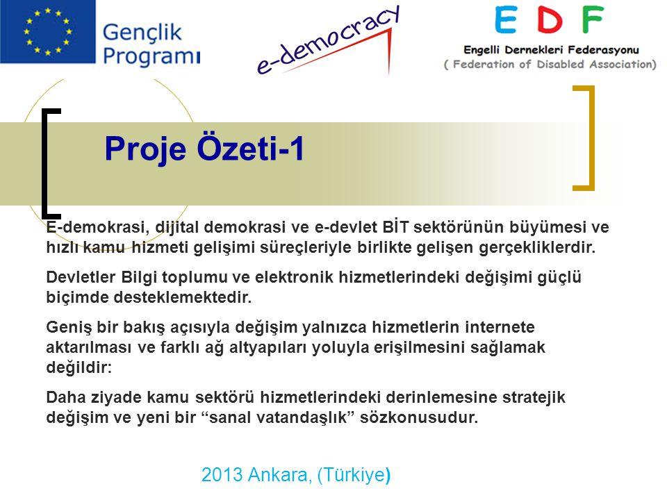 2013 Ankara, (Türkiye) Montpellier France Décembre 2008 Proje Özeti-1 E-demokrasi, dijital demokrasi ve e-devlet BİT sektörünün büyümesi ve hızlı kamu hizmeti gelişimi süreçleriyle birlikte gelişen gerçekliklerdir.