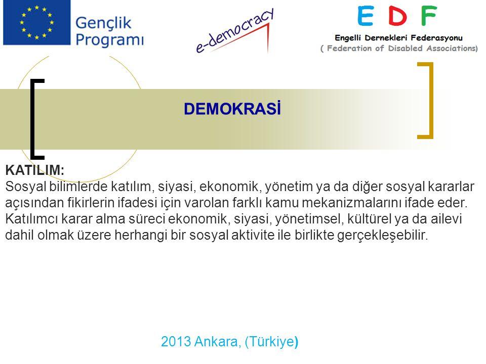 2013 Ankara, (Türkiye) DEMOKRASİ KATILIM: Sosyal bilimlerde katılım, siyasi, ekonomik, yönetim ya da diğer sosyal kararlar açısından fikirlerin ifadesi için varolan farklı kamu mekanizmalarını ifade eder.