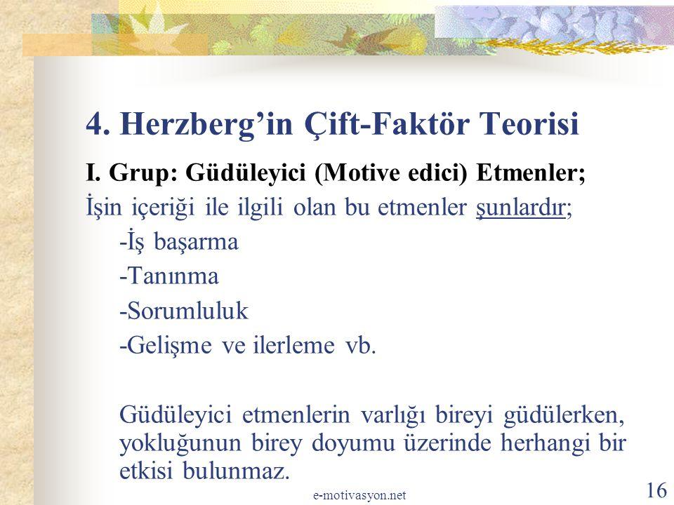 4. Herzberg'in Çift-Faktör Teorisi I. Grup: Güdüleyici (Motive edici) Etmenler; İşin içeriği ile ilgili olan bu etmenler şunlardır; -İş başarma -Tanın