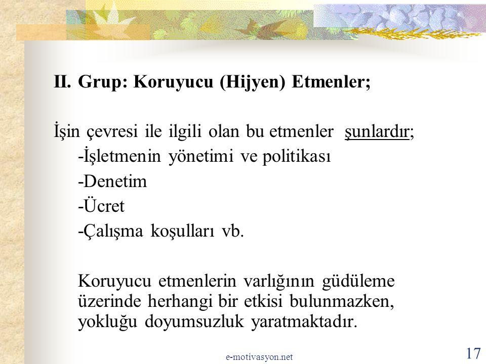 II. Grup: Koruyucu (Hijyen) Etmenler; İşin çevresi ile ilgili olan bu etmenler şunlardır; -İşletmenin yönetimi ve politikası -Denetim -Ücret -Çalışma