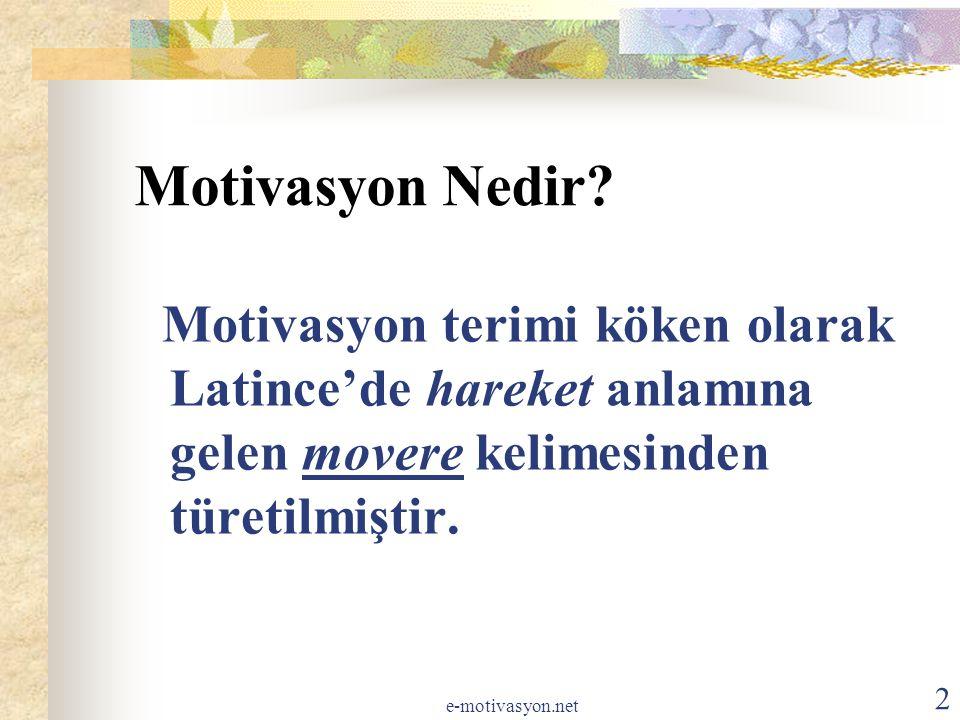 Motivasyon Nedir? Motivasyon terimi köken olarak Latince'de hareket anlamına gelen movere kelimesinden türetilmiştir. 2 e-motivasyon.net