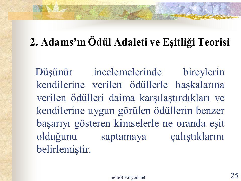 2. Adams'ın Ödül Adaleti ve Eşitliği Teorisi Düşünür incelemelerinde bireylerin kendilerine verilen ödüllerle başkalarına verilen ödülleri daima karşı