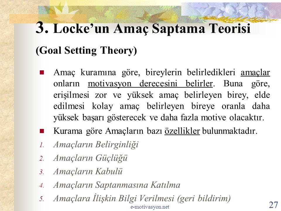 3. Locke'un Amaç Saptama Teorisi (Goal Setting Theory) Amaç kuramına göre, bireylerin belirledikleri amaçlar onların motivasyon derecesini belirler. B