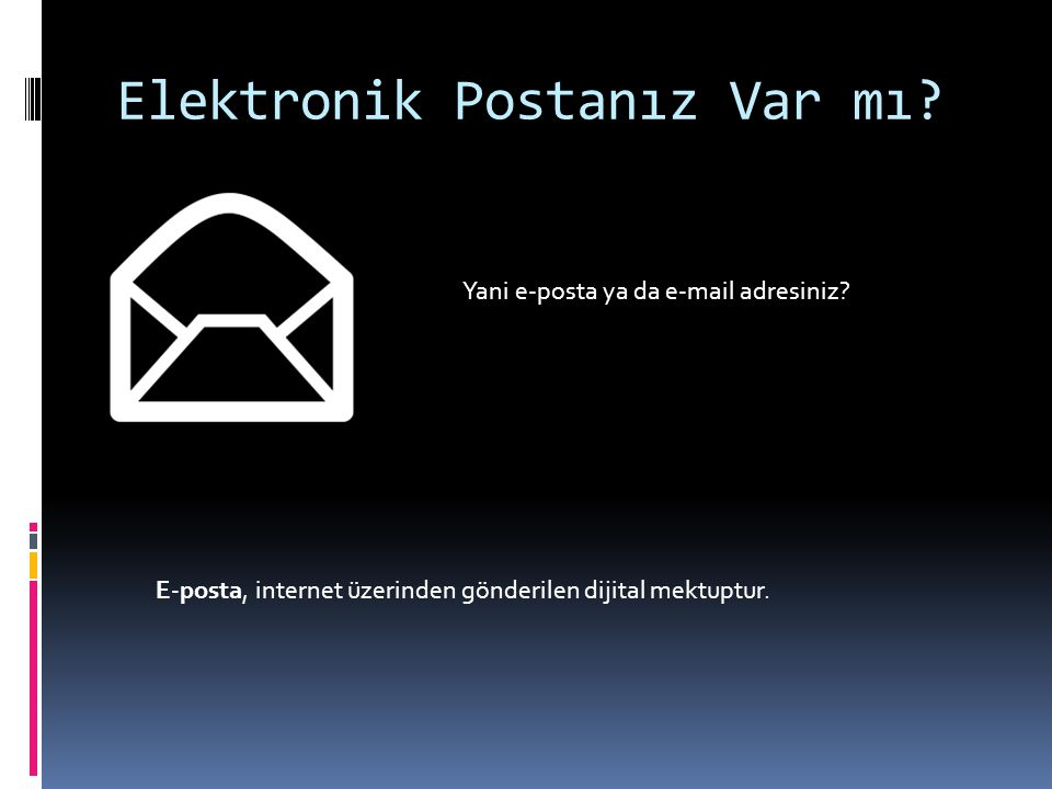 Elektronik Postanız Var mı.Yani e-posta ya da e-mail adresiniz.